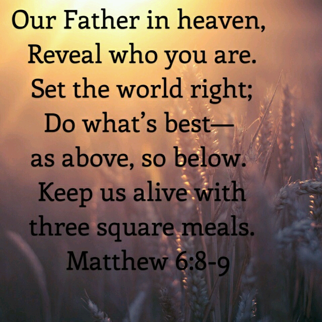Matthew 6: 8-9 The Message
